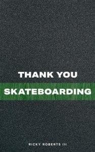 Thank You Skateboarding Ricky Roberts III